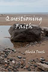 QUESTIONING FAITH: A Journey through the Bible, Faith, Hope, Love, History, Mystery, Myth and Science to the Goal of Christian Good News Kindle Edition