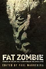 Fat Zombie: Stories of Unlikely Survivors from the Apocalypse Kindle Edition