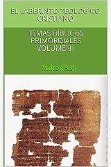 El laberinto teológico cristiano: Temas bíblicos primordiales Volumen I (Spanish Edition) Kindle Edition