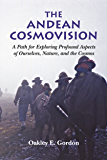 The Andean Cosmovision: A Path for Exploring Profound Aspects of  Ourselves, Nature, and the Cosmos (English Edition)