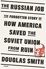The Russian Job: The Forgotten Story of How America Saved the Soviet Union from Ruin Kindle Edition