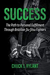 Success: The Path to Personal Fulfillment Through Brazilian Jiu-Jitsu Fighters Kindle Edition