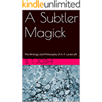 A Subtler Magick: The Writings and Philosophy of H. P. Lovecraft (Classics of Lovecraft Criticism Book 3)