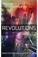 Revolutions: An Anthology of Speculative Fiction set in Manchester Kindle Edition