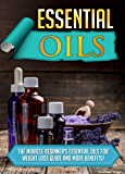 Essential Oils: The Miracle Beginner's Essential Oils For Weight Loss Guide And More Benefits!