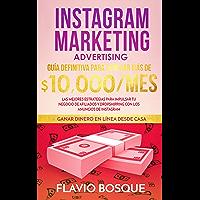 Instagram Marketing Advertising: Guía Definitiva para Generar más de $10.000/mes - Las mejores estrategias para impulsar…