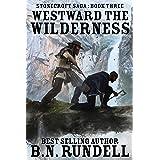Westward The Wilderness: A Historical Western Novel (Stonecroft Saga Book 3)