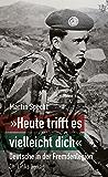 """""""Heute trifft es vielleicht dich"""": Deutsche in der Fremdenlegion (Biographien) (German Edition)"""