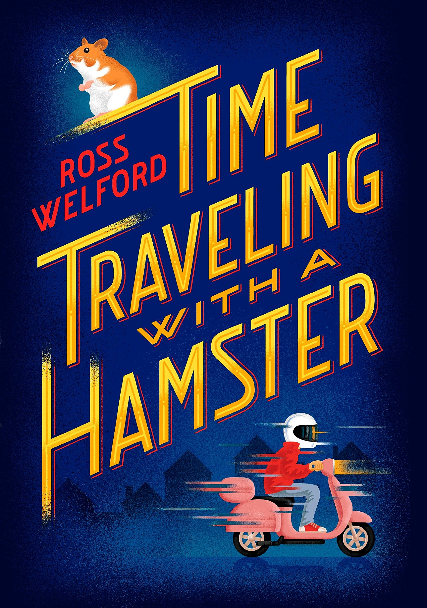 Traveling Back Through Time Other Night >> Time Traveling With A Hamster Ross Welford 9780399551499 Amazon