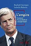 L'Empire. Comment Vincent Bolloré a mangé Canal+: Comment Vincent Bolloré a mangé Canal+
