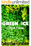 Green Ice: A Deadly High