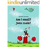 Am I small? Jsem malá?: Children's Picture Book English-Czech (Bilingual Edition) (World Children's Book 13)