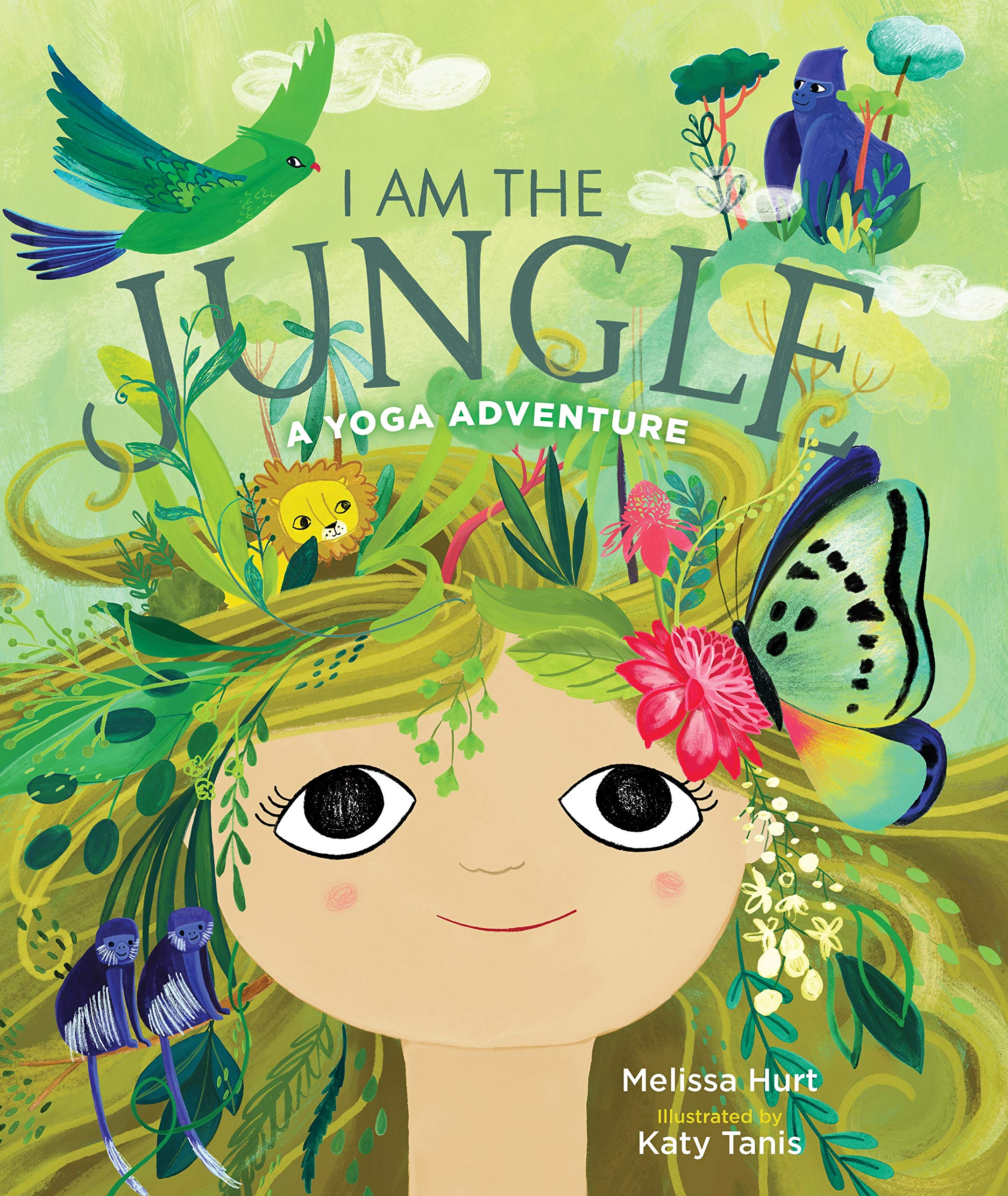 I Am the Jungle: A Yoga Adventure: Hurt, Melissa, Tanis, Katy:  9781683643821: Amazon.com: Books