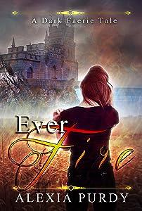 Ever Fire (A Dark Faerie Tale Book 2)