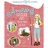 Amazing Outdoor Art You Can Make and Share (Sleepover Girls Crafts)