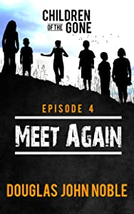 Meet Again - Children of the Gone: Post Apocalyptic Young Adult Series - Episode 4 of 12