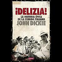 ¡Delizia!: La historia épica de la comida italiana (Spanish Edition)