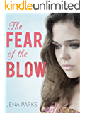 The Fear of the Blow: A Young Woman's Gut-Wrenching True Story of Child Abuse, Domestic Violence, Alcoholism and Redemption