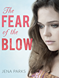 The Fear of the Blow: A Young Woman's Gut-Wrenching Story of Child Abuse, Domestic Violence, Alcoholism and Redemption