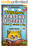 Preschool Reading Success in Just 5 Minutes a Day: The Fun & Simple Way for Effective Reading (Teaching Children to Read,)