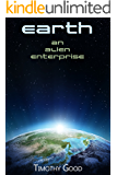Earth: An alien enterprise (English Edition)