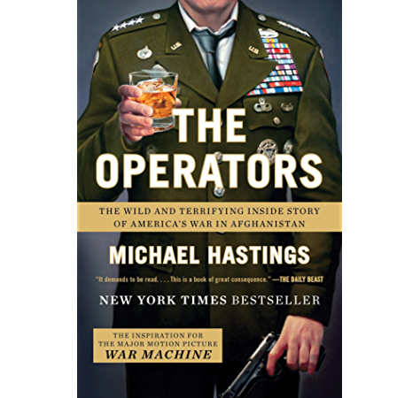 The Operators The Wild And Terrifying Inside Story Of America S War In Afghanistan Kindle Edition By Hastings Michael Politics Social Sciences Kindle Ebooks Amazon Com