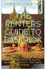 The Renters Guide to Bangkok: How To Find A Place To Stay For Six Months Or More In The Capital Of Thailand Kindle Edition