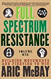 Full Spectrum Resistance, Volume One: Building Movements and Fighting to Win