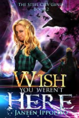 Wish You Weren't Here (The Steel City Genie Book 2) Kindle Edition