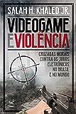 Videogame e violência: Cruzadas morais contra os jogos eletrônicos no Brasil e no mundo
