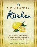 The Adriatic Kitchen: Recipes inspired by the abundance of seasonal ingredients flourishing on the Croatian island of Korcula
