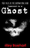 Immersed in a Ghost (True Tales of the Supernatural Kind Book 1)