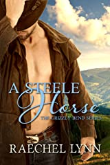 A Steele Horse (The Grizzly Bend Series Book 1) Kindle Edition