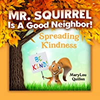 Mr. Squirrel Is A Good Neighbor: Spreading Kindness (For Children Ages 3-6)