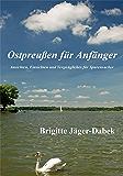 Ostpreußen für Anfänger: Ansichten, Einsichten und Vergnügliches für Spurensucher