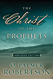 The Christ of the Prophets: Abridged Edition (English Edition)