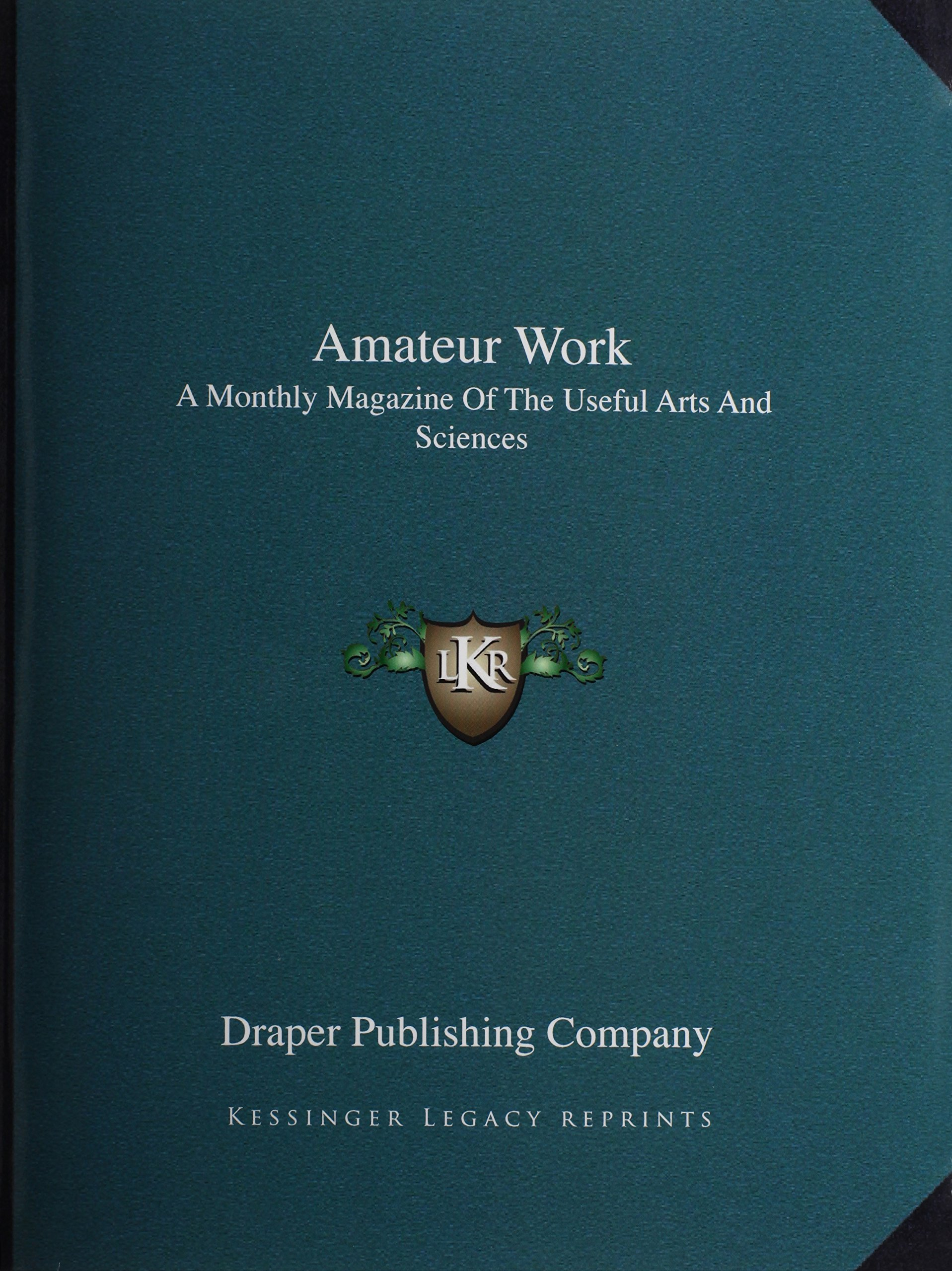 Amateur Work: A Monthly Magazine Of The Useful Arts And Sciences Paperback  – September 10, 2010