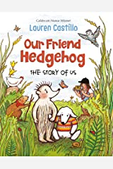 Our Friend Hedgehog: The Story of Us Kindle Edition