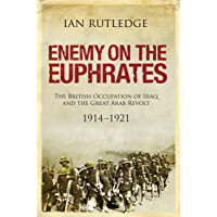 Enemy on the Euphrates: The Battle for Iraq, 1914 - 1921