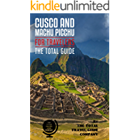 CUSCO AND MACHU PICCHU FOR TRAVELERS. The total guide: The comprehensive traveling guide for all your traveling needs. By THE TOTAL TRAVEL GUIDE COMPANY.