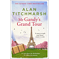 Mr Gandy's Grand Tour: The uplifting, enchanting novel by bestselling author and national treasure Alan Titchmarsh…