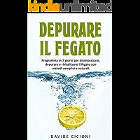 Depurare il fegato: Programma in 7 giorni per disintossicare, depurare e rivitalizzare il fegato con metodi semplici e naturali (Italian Edition)