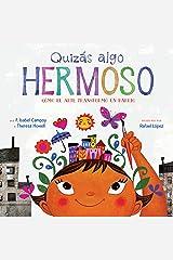 Quizás algo hermoso (Maybe Something Beautiful Spanish edition): How Art Transformed a Neighborhood Kindle Edition