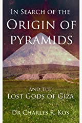 In Search of the Origin of Pyramids and the Lost Gods of Giza Kindle Edition