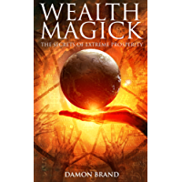 Wealth Magick: The Secrets of Extreme Prosperity (English Edition)