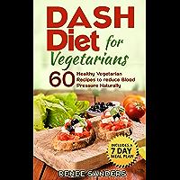 Dash Diet: Dash Diet for Vegetarians: 60 Healthy Vegetarian Recipes to reduce Blood Pressure Naturally (DASH Diet…