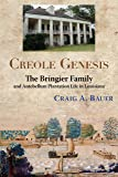 Creole Genesis: The Bringier Family and Antebellum Plantation Life in Louisiana