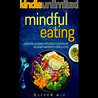Mindful Eating: Vincere la fame nervosa e costruire un sano rapporto con il cibo