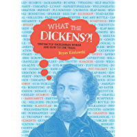 What the Dickens?!: Distinctly Dickensian Words and How to Use Them (English Edition)