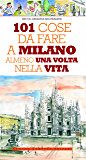 101 cose da fare a Milano almeno una volta nella vita (eNewton Manuali e guide)
